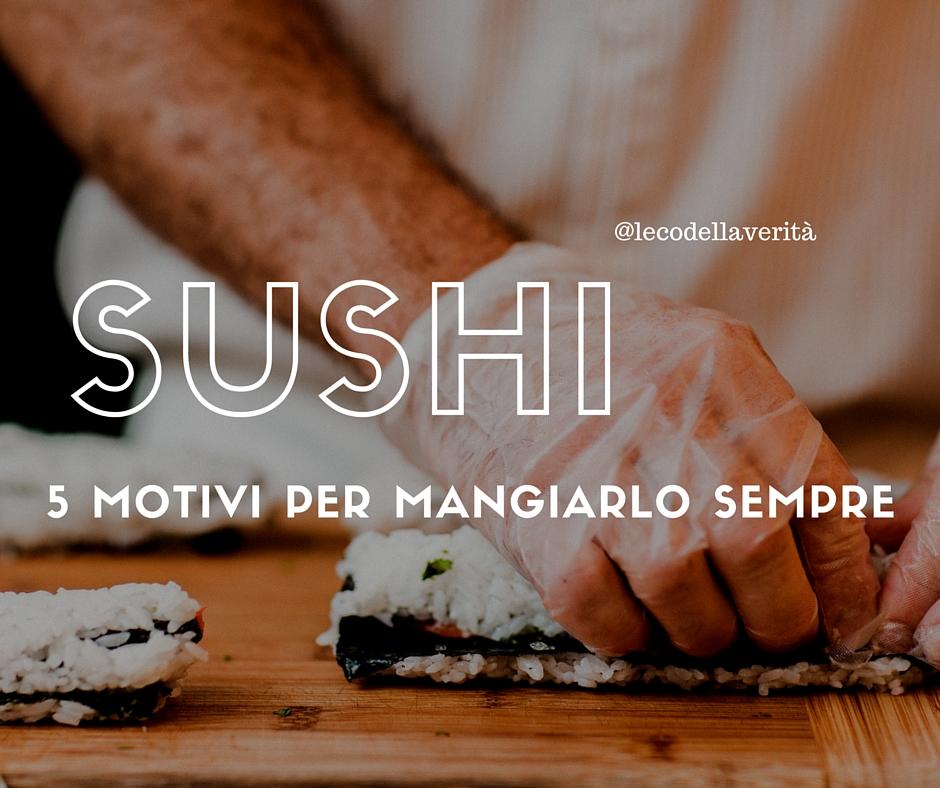 Ecco i 5 motivi per cui mangiare sushi fa bene- ipocalorico e leggero