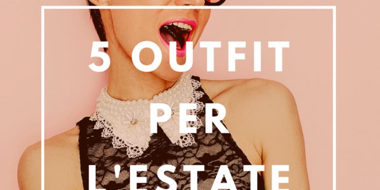 5 outfit per l'estate
